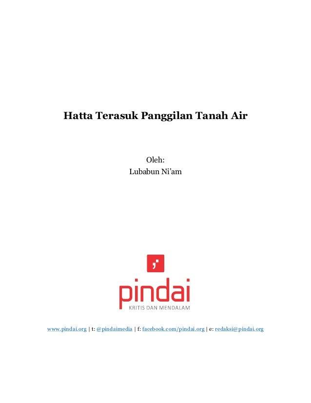 Hatta Terasuk Panggilan Tanah Air Oleh: Lubabun Ni'am www.pindai.org | t: @pindaimedia | f: facebook.com/pindai.org | e: r...