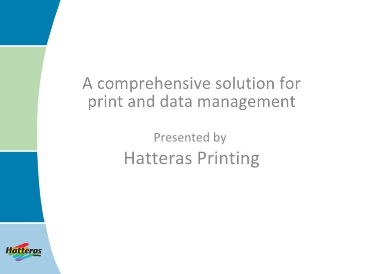 A comprehensive solution for print and data management Presented by  Hatteras Printing
