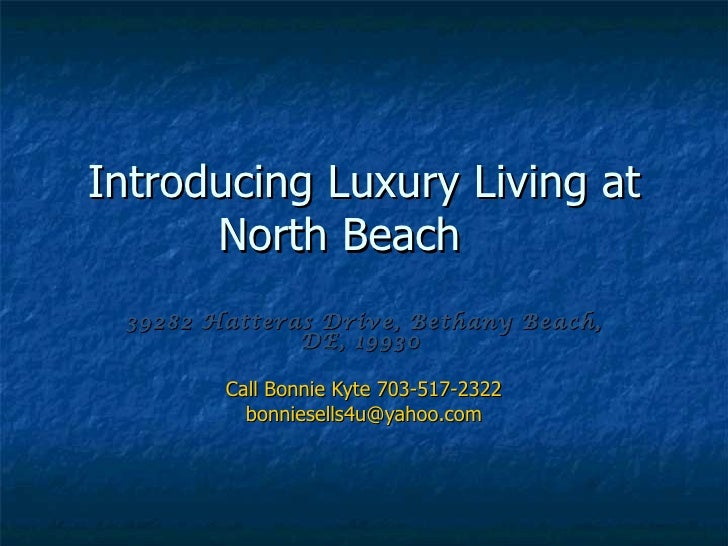 Introducing Luxury Living at      North Beach 39282 Hatteras Drive, Bethany Beach,              DE, 19930        Call Bonn...