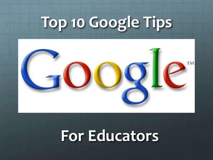 Top 10 Google Tips<br />For Educators <br />
