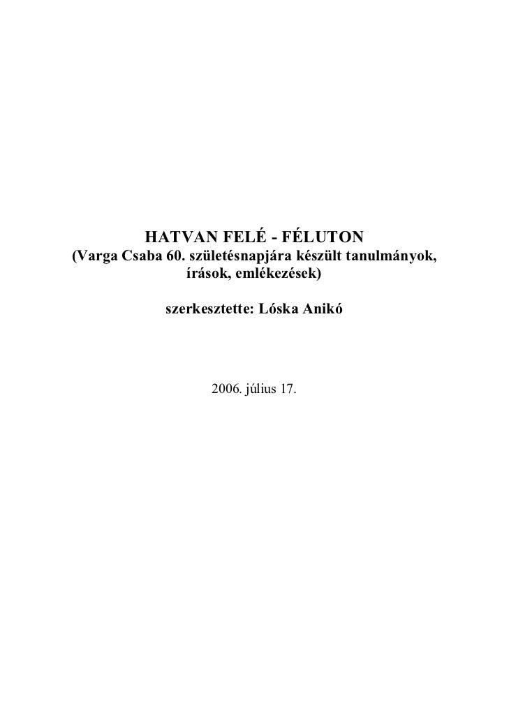 HATVAN FELÉ - FÉLUTON(Varga Csaba 60. születésnapjára készült tanulmányok,                írások, emlékezések)            ...