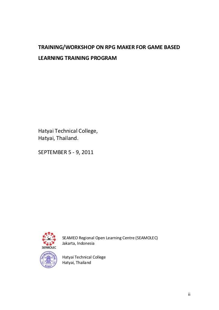 TRAINING/WORKSHOP ON RPG MAKER FOR GAME BASEDLEARNING TRAINING PROGRAMHatyai Technical College,Hatyai, Thailand.SEPTEMBER ...