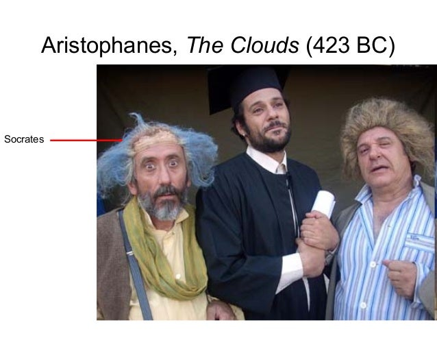 Aristophanes, The Clouds (423 BC) Socrates ...