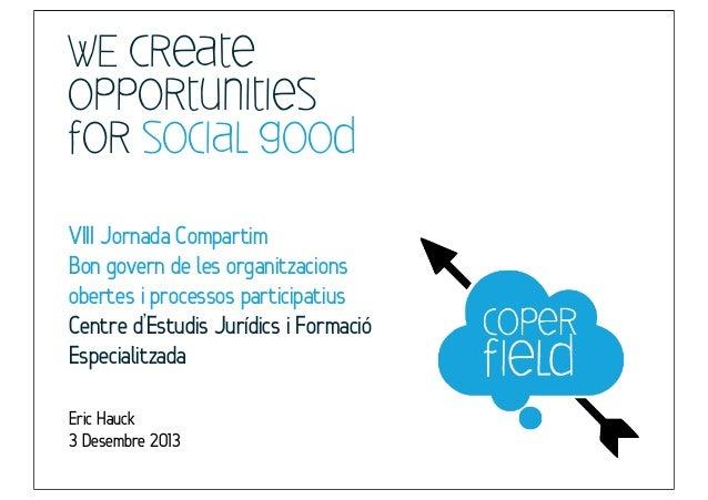 WE Create opportunities for social good VIII Jornada Compartim Bon govern de les organitzacions obertes i processos partic...
