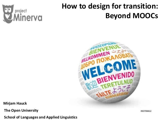 How to design for transition: Beyond MOOCs Mirjam Hauck The Open University School of Languages and Applied Linguistics