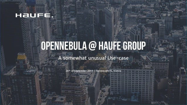 OpenNebula @ Haufe Group A somewhat unusual Use-case 26th of September 2019   Techday@NTS, Vienna