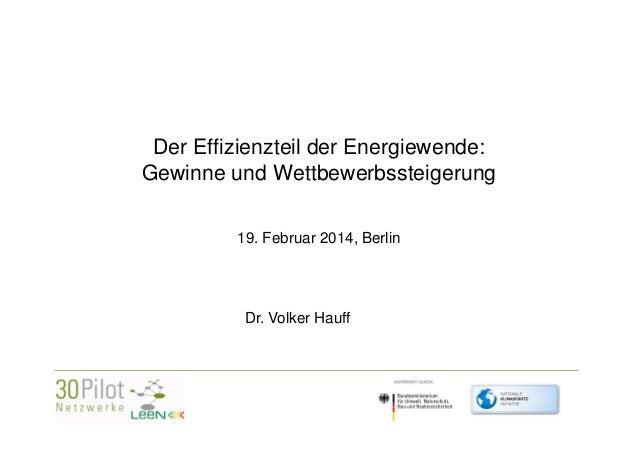 Der Effizienzteil der Energiewende: Gewinne und Wettbewerbssteigerung 19. Februar 2014, Berlin  Dr. Volker Hauff  <Firmenl...