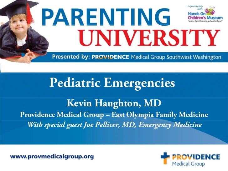 Pediatric Emergencies              Kevin Haughton, MDProvidence Medical Group – East Olympia Family Medicine  With special...
