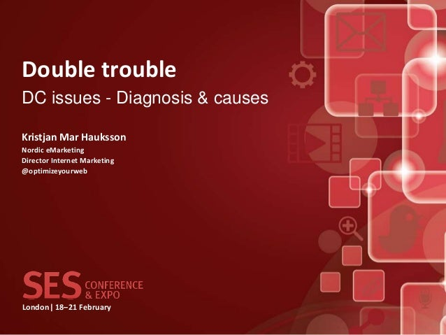 Double troubleDC issues - Diagnosis & causesKristjan Mar HaukssonNordic eMarketingDirector Internet Marketing@optimizeyour...