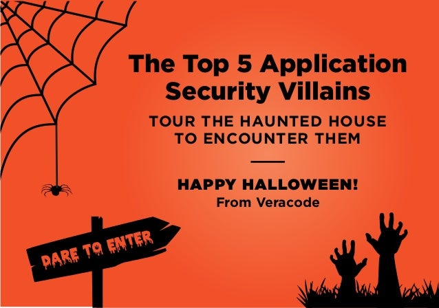 The Top 5 Application  Security Villains  TOUR THE HAUNTED HOUSE  DARE TO ENTER  TO ENCOUNTER THEM  HAPPY HALLOWEEN!  From...
