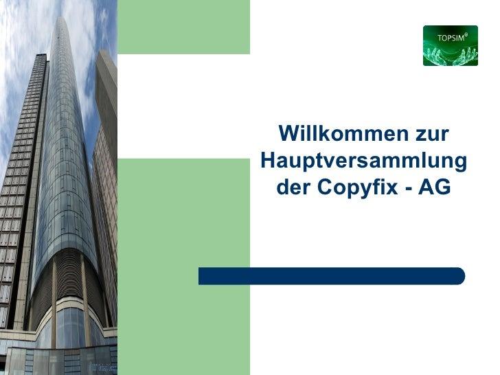 Willkommen zur Hauptversammlung der Copyfix - AG