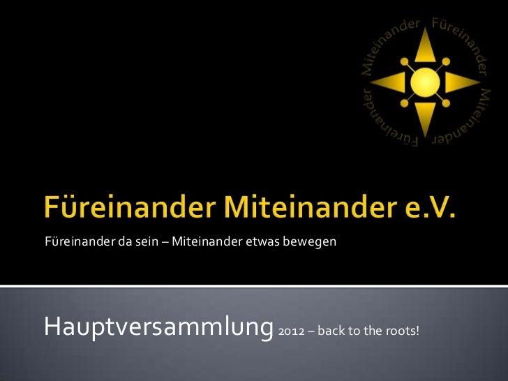 Füreinander da sein – Miteinander etwas bewegenHauptversammlung 2012 – back to the roots!