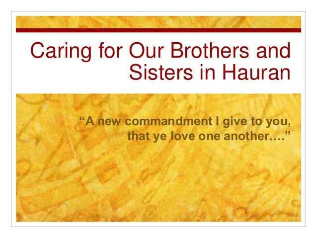 """Caring for Our Brothers and Sisters in Hauran """"A new commandment I give to you, that ye love one another…."""""""