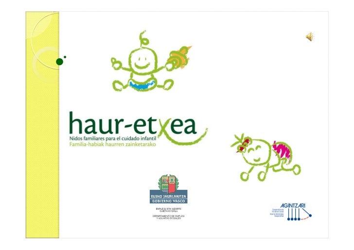 Una alternativa de cuidado para bebés                  Haur-etxea es un nuevo servicio de                  cuidado infanti...