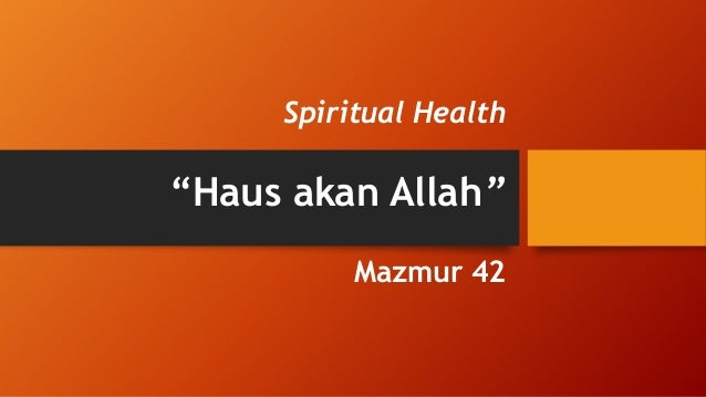 "Spiritual Health ""Haus akan Allah"" Mazmur 42"