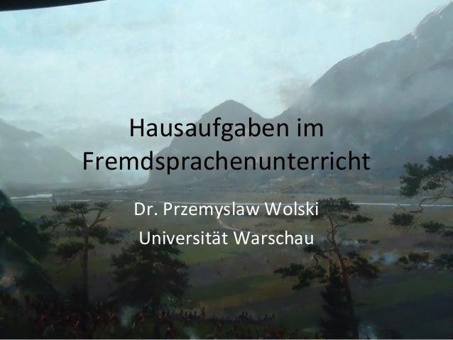 Hausaufgaben imFremdsprachenunterrichtDr. Przemyslaw WolskiUniversität Warschau