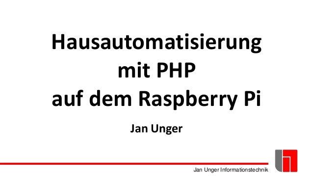 Jan Unger Informationstechnik Hausautomatisierung mit PHP auf dem Raspberry Pi Jan Unger