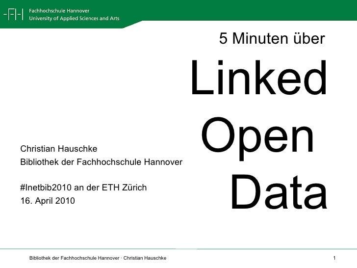 5 Minuten über  Linked Open Data Christian Hauschke Bibliothek der Fachhochschule Hannover #Inetbib2010 an der ETH Zürich ...