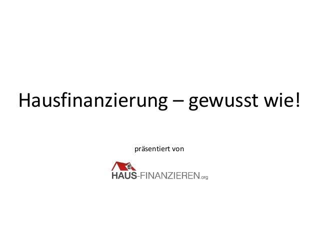 Hausfinanzierung – gewusst wie! präsentiert von