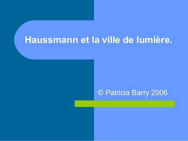 Haussmann et la ville de lumière. © Patricia Barry 2006
