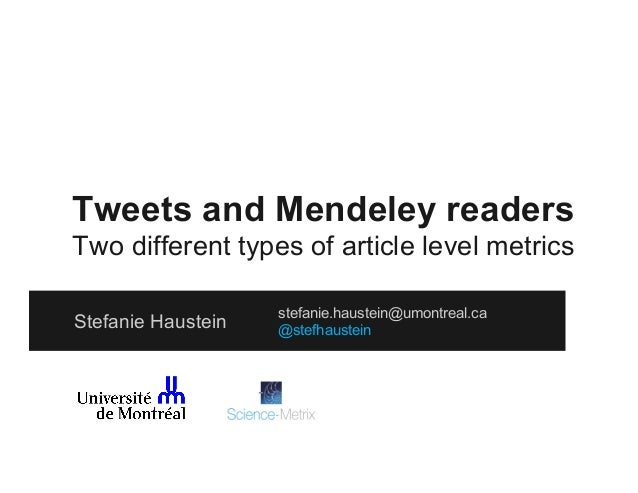 Tweets and Mendeley readers Two different types of article level metrics Stefanie Haustein  stefanie.haustein@umontreal.ca...