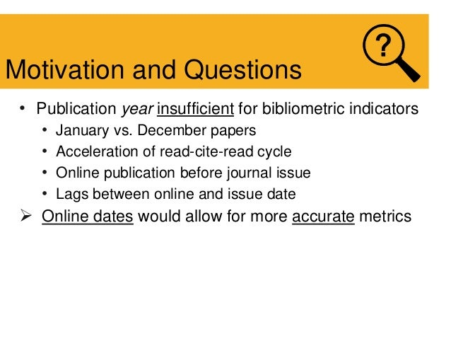 • Publication year insufficient for bibliometric indicators • January vs. December papers • Acceleration of read-cite-read...