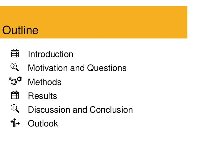 Introduction Motivation and Questions Methods Results Discussion and Conclusion Outlook Outline ?