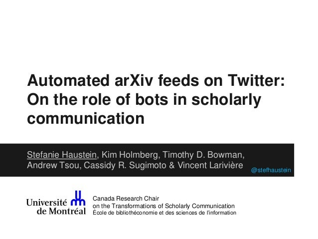 Automated arXiv feeds on Twitter:  On the role of bots in scholarly  communication  Stefanie Haustein, Kim Holmberg, Timot...