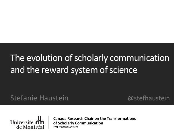 The	   evolution of	   scholarly communication	    and	   the	   reward system	   of	   science Stefanie	   Haustein	    @...