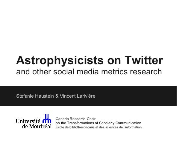 Astrophysicists on Twitter and other social media metrics research Stefanie Haustein & Vincent Larivière  Canada Research ...