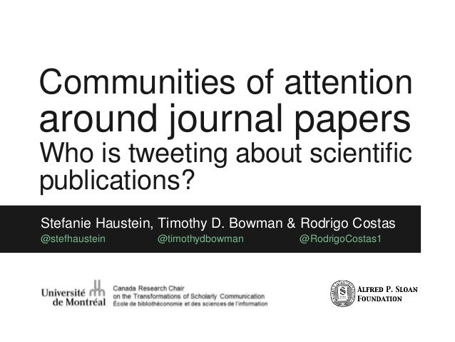 Communities of attention around journal papers Who is tweeting about scientific publications? Stefanie Haustein, Timothy D...