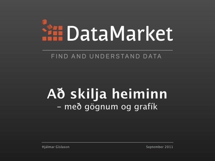F I N D A N D U N D E R S TA N D D ATA  Að skilja heiminn        - með gögnum og grafíkHjálmar Gíslason                   ...