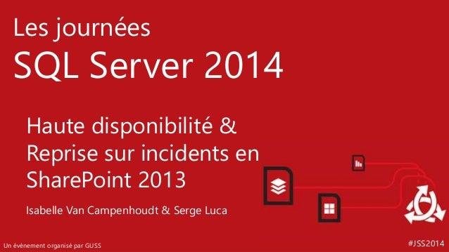 #JSS2014 Les journées SQL Server 2014 Un événement organisé par GUSS Haute disponibilité & Reprise sur incidents en ShareP...