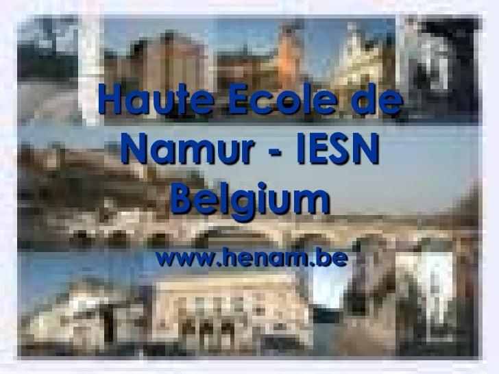 Haute Ecole de Namur - IESN   Belgium  www.henam.be