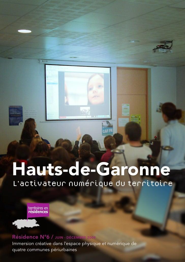 Hauts-de-Garonne   Résidence N°6 / JUIN - DÉCEMBRE 2009 Immersion créative dans l'espace physique et numérique de quatre c...