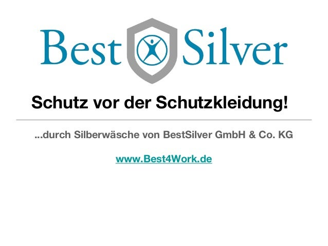 Schutz vor der Schutzkleidung! ...durch Silberwäsche von BestSilver GmbH & Co. KG www.Best4Work.de