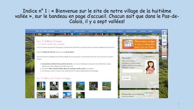 Indice n° 1 : « Bienvenue sur le site de notre village de la huitième vallée », sur le bandeau en page d'accueil. Chacun s...