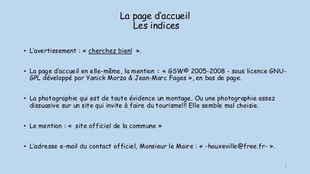 La page d'accueil Les indices • L'avertissement : « cherchez bien! ». • La page d'accueil en elle-même, la mention : « GSW...