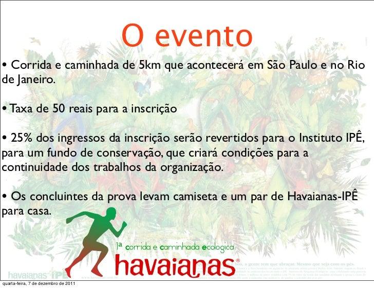 O evento• Corrida e caminhada de 5km que acontecerá em São Paulo e no Riode Janeiro.• Taxa de 50 reais para a inscrição• 2...