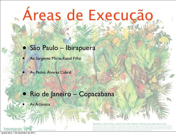 Áreas de Execução                     • São Paulo – Ibirapuera                     •       Av. Sargento Mário Kozel Filho ...