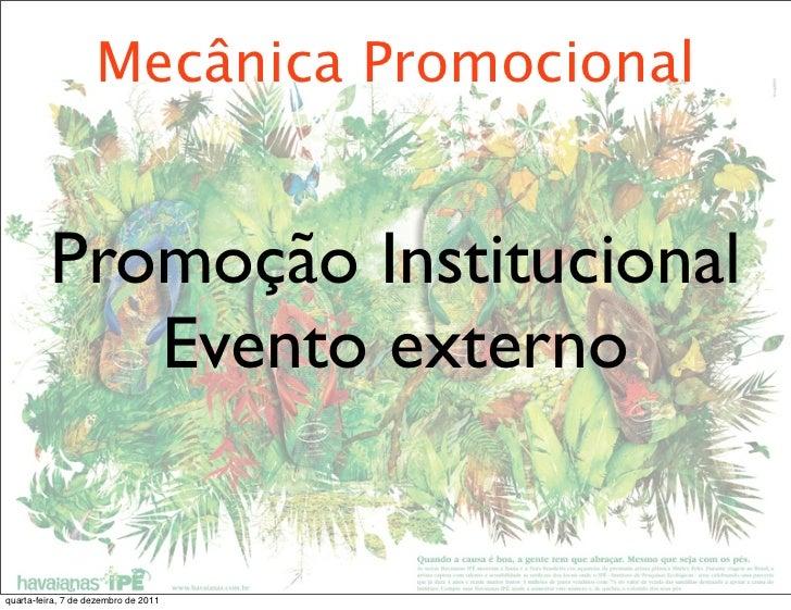 Mecânica Promocional          Promoção Institucional             Evento externoquarta-feira, 7 de dezembro de 2011