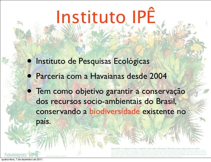 Instituto IPÊ                     • Instituto de Pesquisas Ecológicas                     • Parceria com a Havaianas desde...