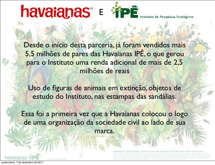 E                  Desde o início desta parceria, já foram vendidos mais                  5,5 milhões de pares das Havaian...