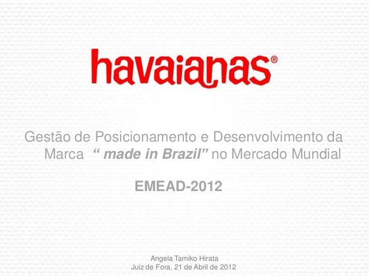 """Gestão de Posicionamento e Desenvolvimento da  Marca """" made in Brazil"""" no Mercado Mundial               EMEAD-2012        ..."""