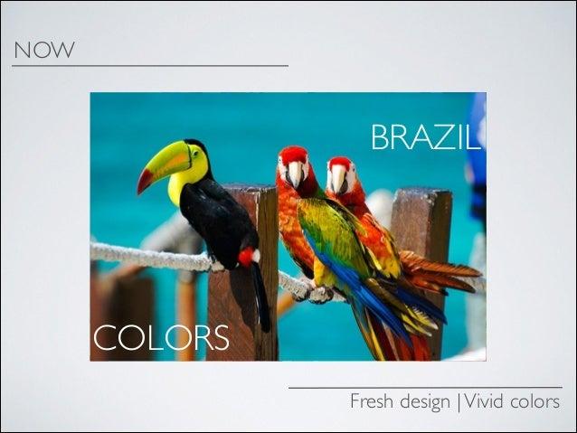 NOW  BRAZIL  COLORS Fresh design | Vivid colors