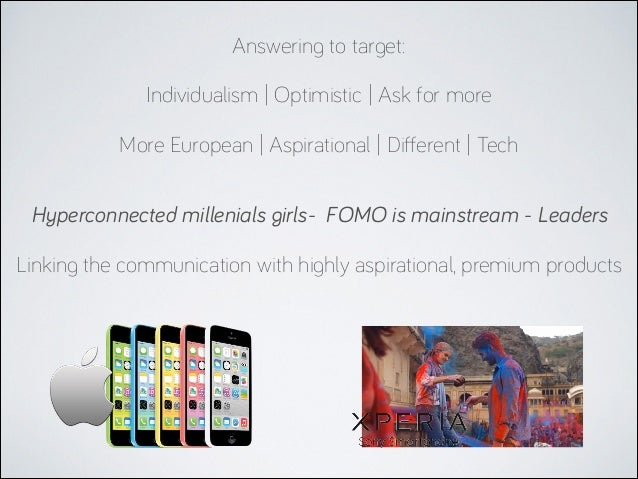 Answering to target: !  Individualism | Optimistic | Ask for more !  More European | Aspirational | Different | Tech Hyperc...