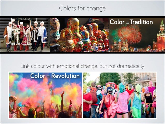 Colors for change Color =Tradition  Link colour with emotional change. But not dramatically.  Color = Revolution