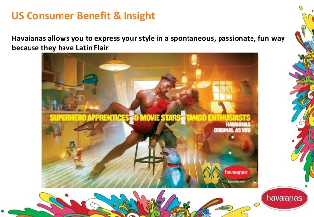 Havaianas allows you to express your style in a spontaneous, passionate, fun way because they have Latin Flair US Consumer...