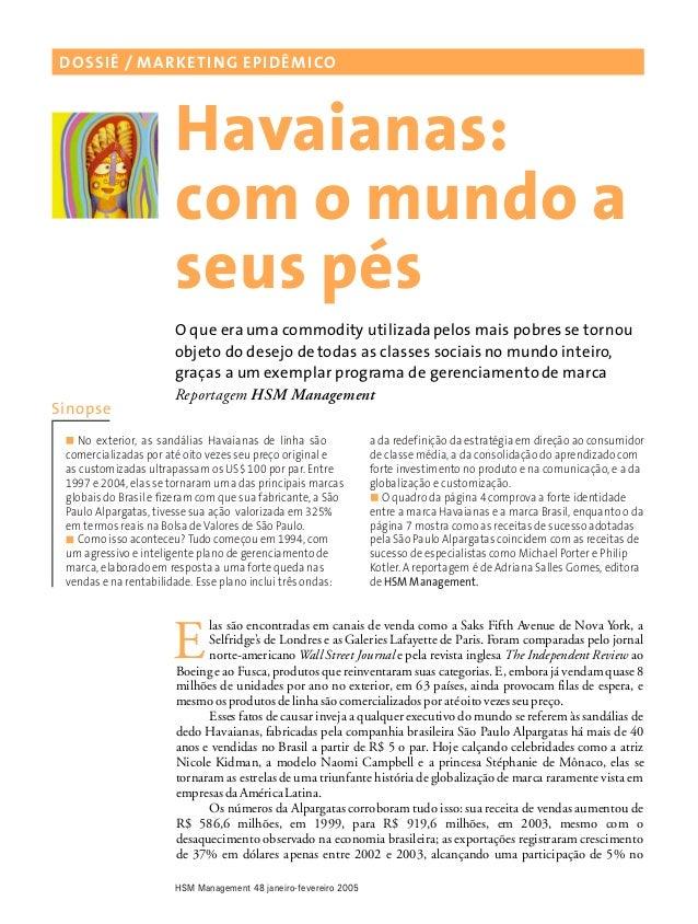 com o mundo a seus pés E DOSSIÊ / MARKETING EPIDÊMICO Havaianas: HSM Management 48 janeiro-fevereiro 2005 O que era uma co...