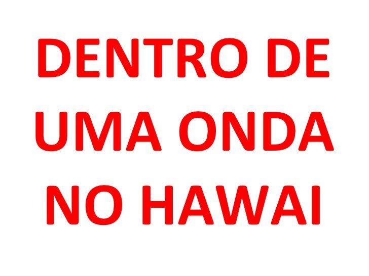 DENTRO DE UMA ONDA NO HAWAI